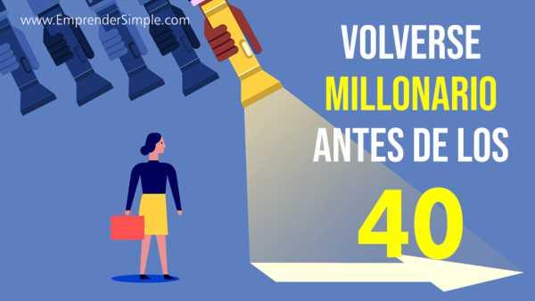 VOLVERSE MILLONARIO ANTES DE LOS 40