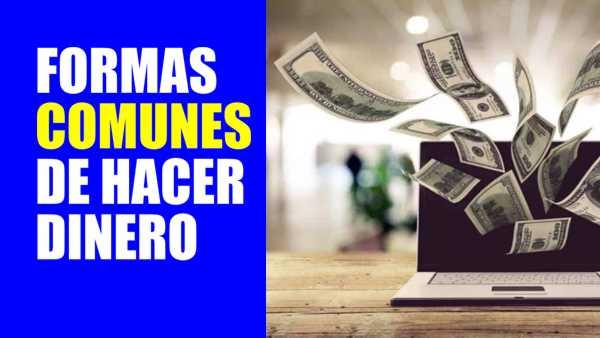FORMAS COMUNES DE HACER DINERO